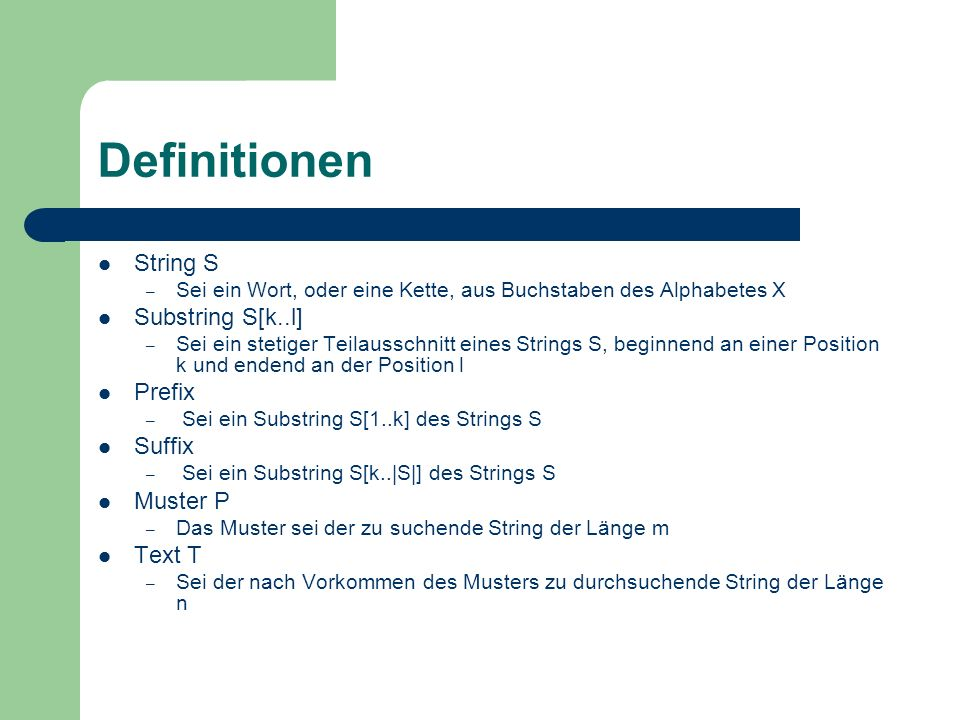 Definitionen String S Substring S[k..l] Prefix Suffix Muster P Text T